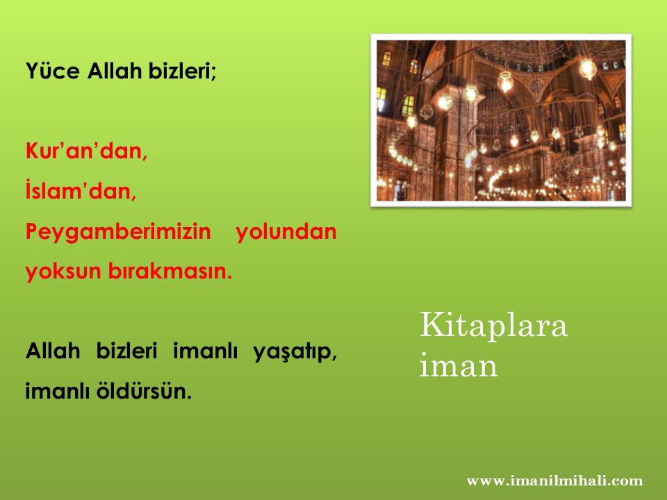 Kitaplara iman Yüce Allah bizleri; Kur'an'dan, İslam'dan,