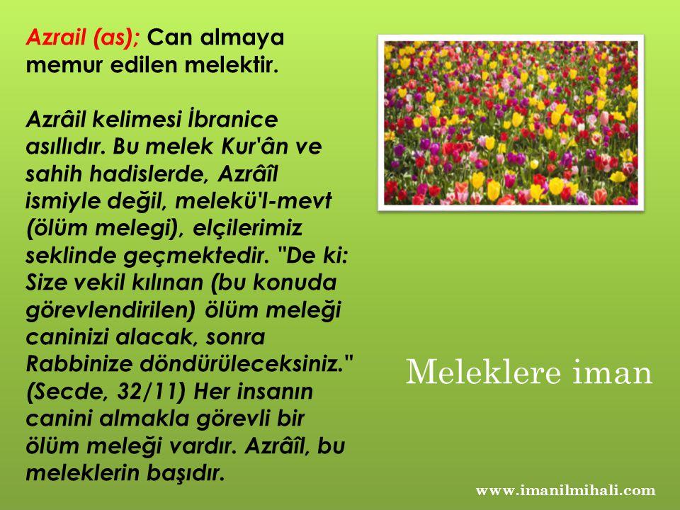 Meleklere iman Azrail (as); Can almaya memur edilen melektir.