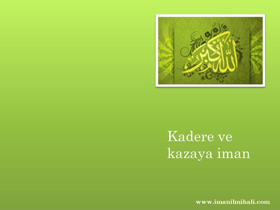 Kadere ve kazaya iman www.imanilmihali.com