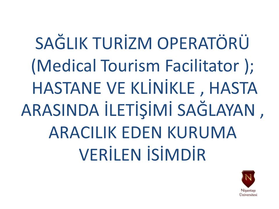 SAĞLIK TURİZM OPERATÖRÜ (Medical Tourism Facilitator );
