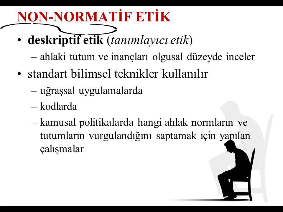 NON-NORMATİF ETİK deskriptif etik (tanımlayıcı etik)