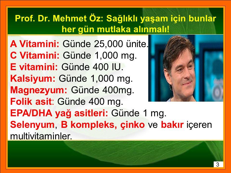 A Vitamini: Günde 25,000 ünite. C Vitamini: Günde 1,000 mg.