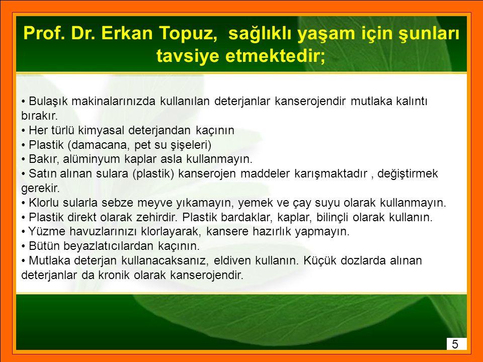 Prof. Dr. Erkan Topuz, sağlıklı yaşam için şunları tavsiye etmektedir;