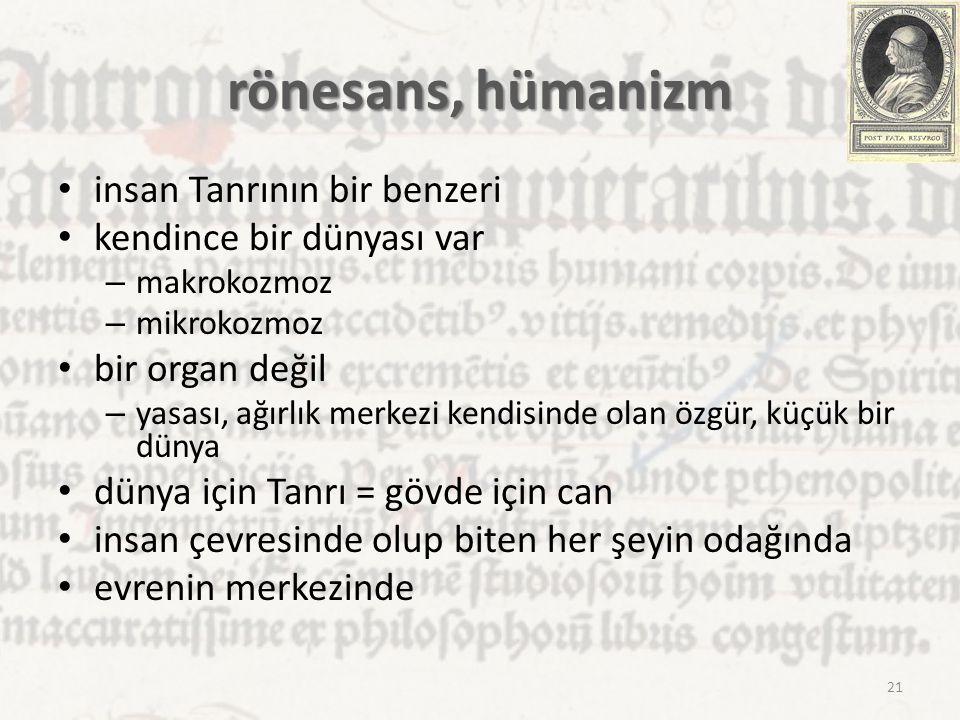 rönesans, hümanizm insan Tanrının bir benzeri kendince bir dünyası var