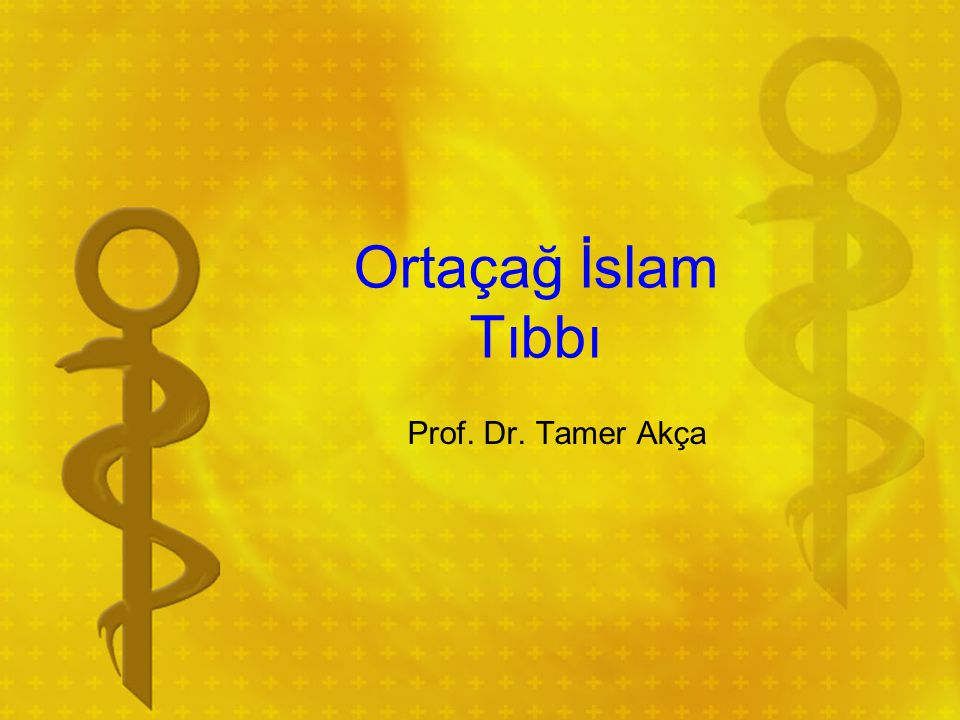 Ortaçağ İslam Tıbbı Prof. Dr. Tamer Akça