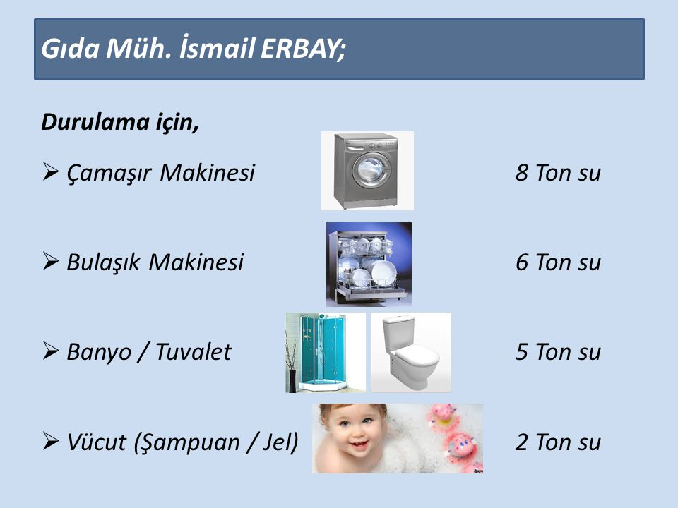 Gıda Müh. İsmail ERBAY; Durulama için, Çamaşır Makinesi 8 Ton su