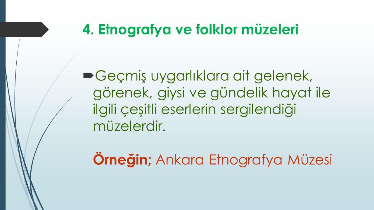 4. Etnografya ve folklor müzeleri