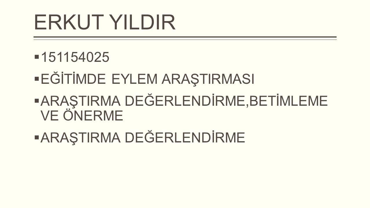 ERKUT YILDIR 151154025 EĞİTİMDE EYLEM ARAŞTIRMASI