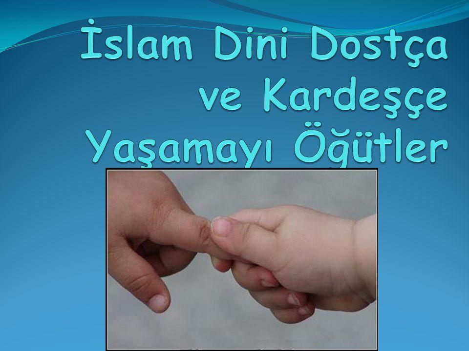 İslam Dini Dostça ve Kardeşçe Yaşamayı Öğütler