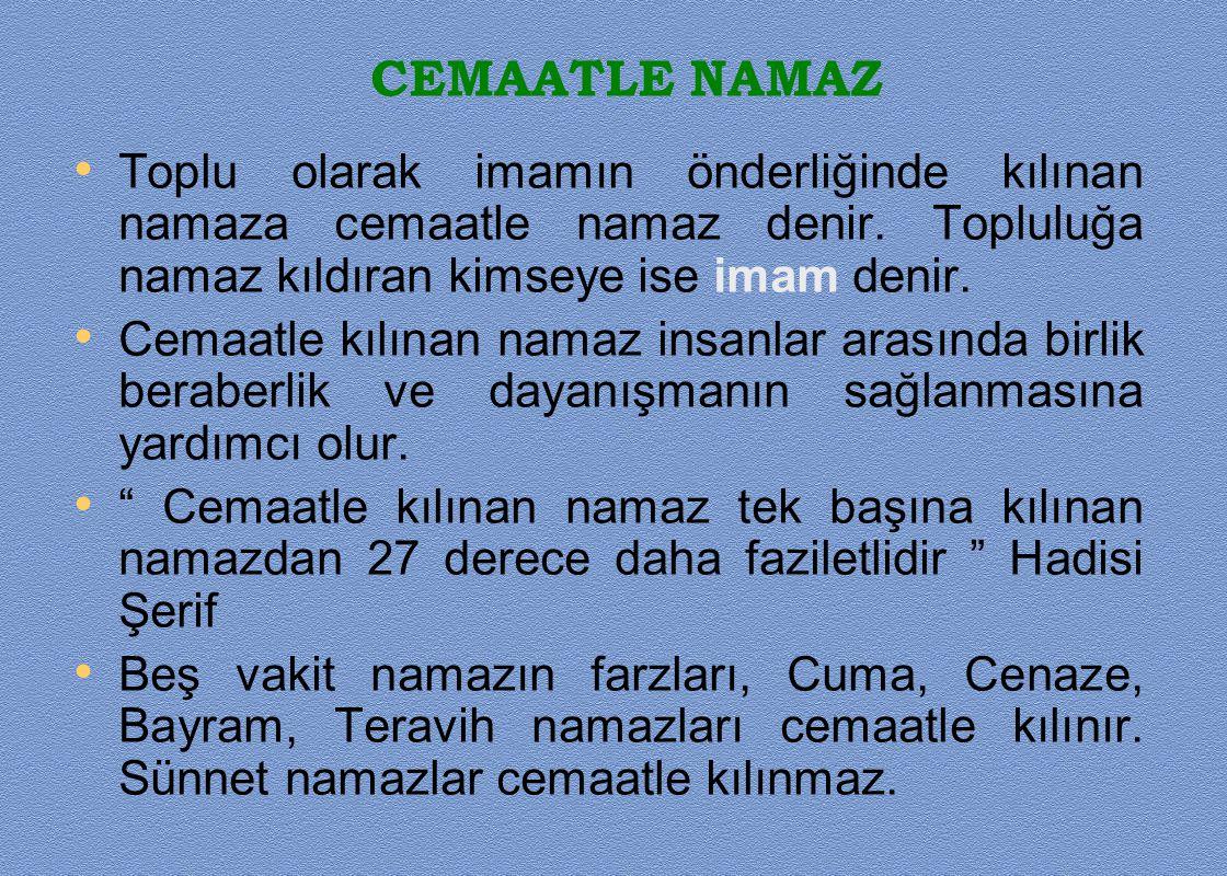 CEMAATLE NAMAZ Toplu olarak imamın önderliğinde kılınan namaza cemaatle namaz denir. Topluluğa namaz kıldıran kimseye ise imam denir.