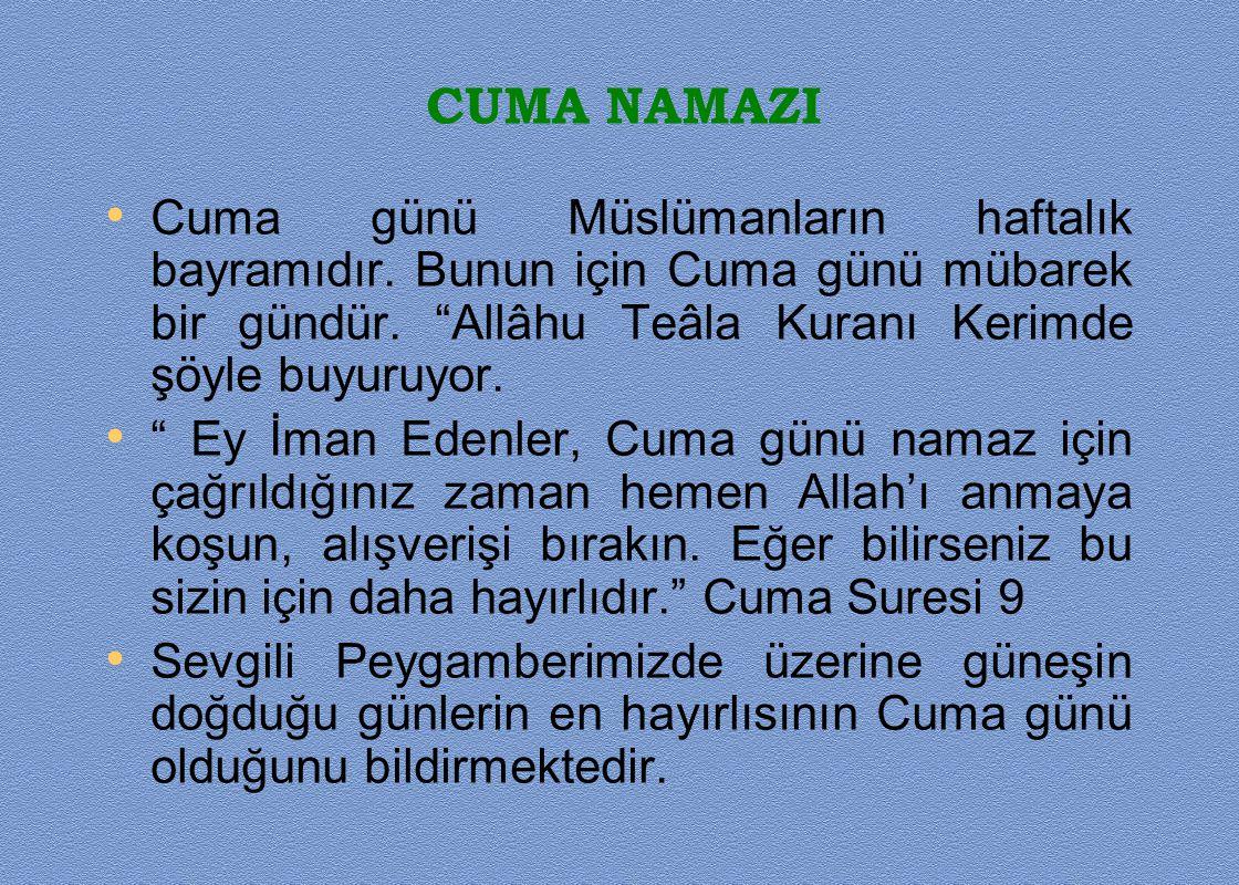 CUMA NAMAZI Cuma günü Müslümanların haftalık bayramıdır. Bunun için Cuma günü mübarek bir gündür. Allâhu Teâla Kuranı Kerimde şöyle buyuruyor.