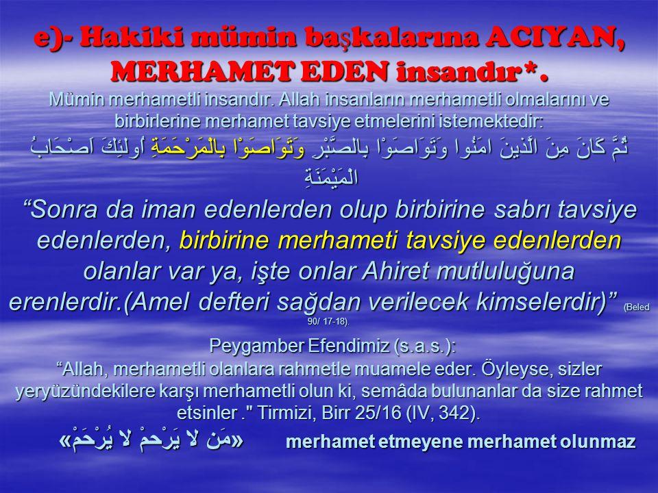 e)- Hakiki mümin başkalarına ACIYAN, MERHAMET EDEN insandır