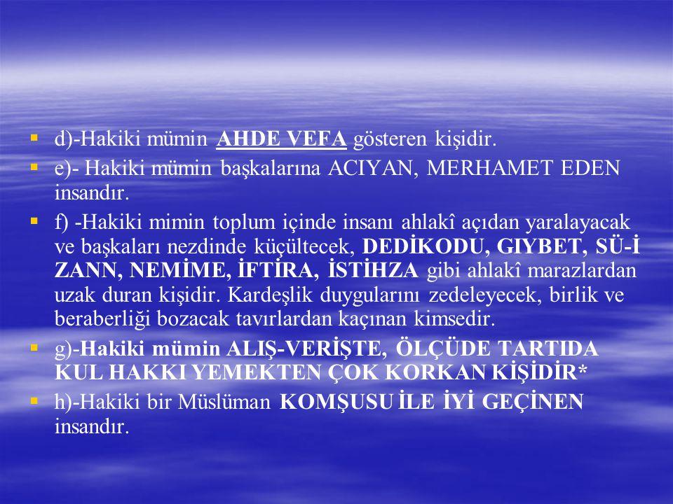 d)-Hakiki mümin AHDE VEFA gösteren kişidir.