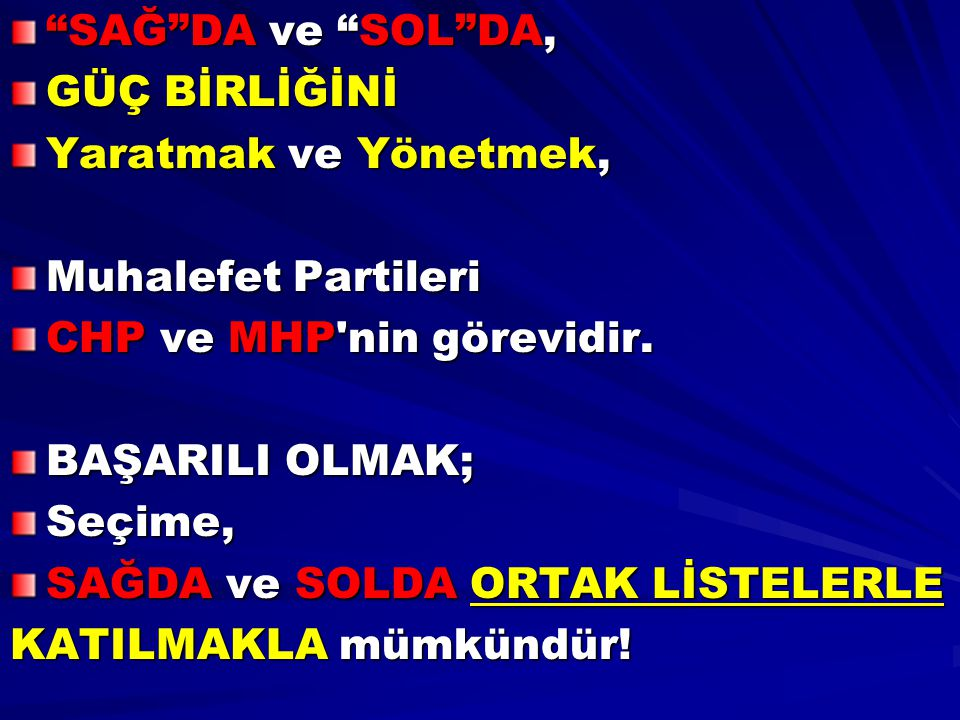 SAĞ DA ve SOL DA, GÜÇ BİRLİĞİNİ. Yaratmak ve Yönetmek, Muhalefet Partileri. CHP ve MHP nin görevidir.