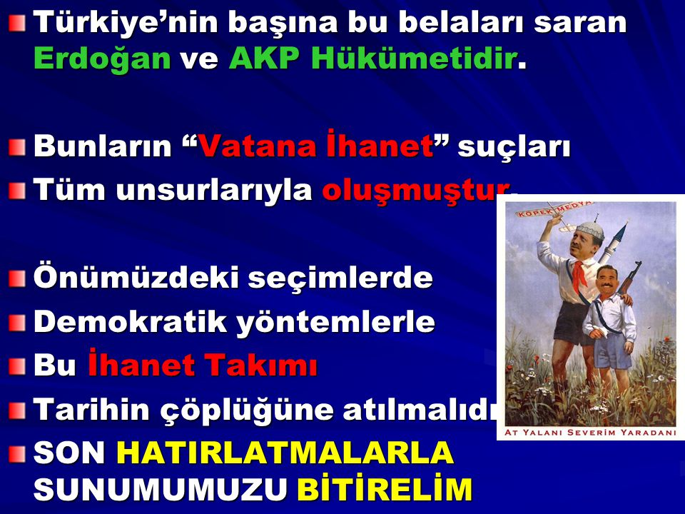 Türkiye'nin başına bu belaları saran Erdoğan ve AKP Hükümetidir.