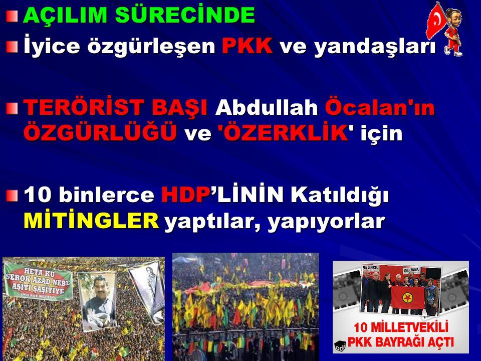 AÇILIM SÜRECİNDE İyice özgürleşen PKK ve yandaşları. TERÖRİST BAŞI Abdullah Öcalan ın ÖZGÜRLÜĞÜ ve ÖZERKLİK için.