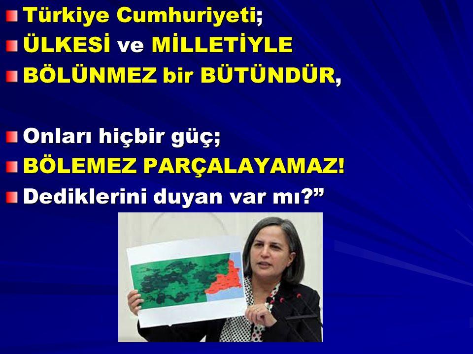 Türkiye Cumhuriyeti; ÜLKESİ ve MİLLETİYLE. BÖLÜNMEZ bir BÜTÜNDÜR, Onları hiçbir güç; BÖLEMEZ PARÇALAYAMAZ!