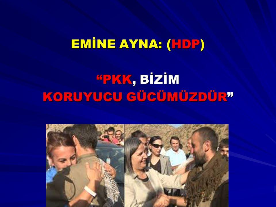 EMİNE AYNA: (HDP) PKK, BİZİM KORUYUCU GÜCÜMÜZDÜR