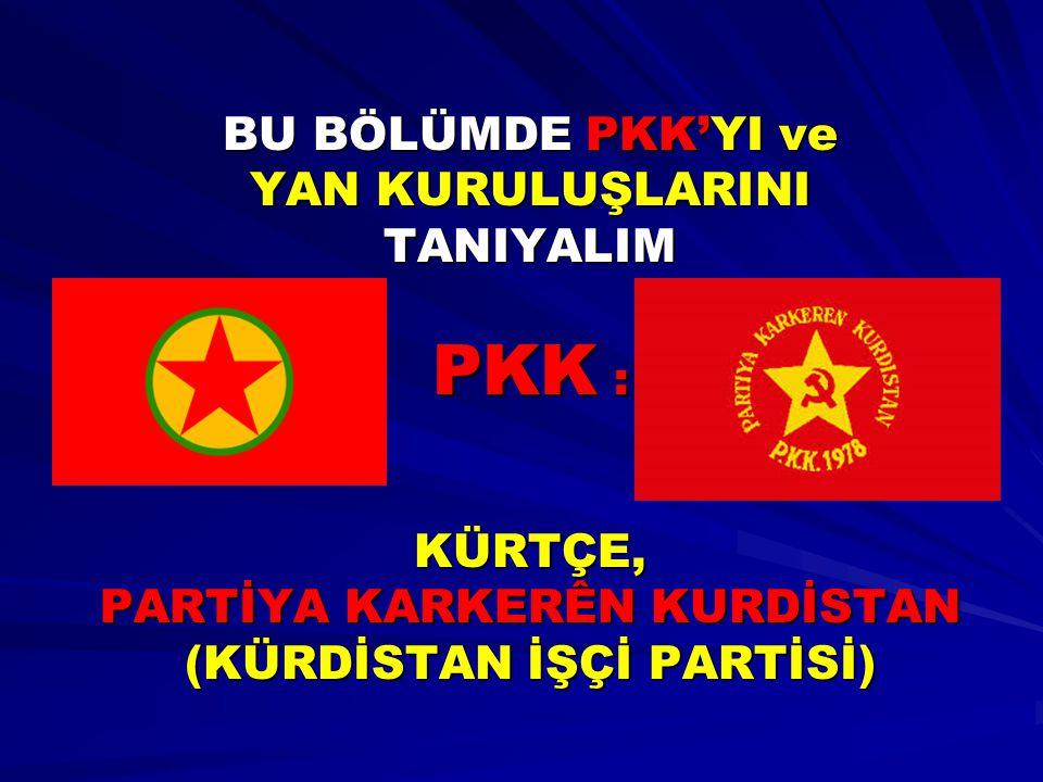 PKK : BU BÖLÜMDE PKK'YI ve YAN KURULUŞLARINI TANIYALIM KÜRTÇE,