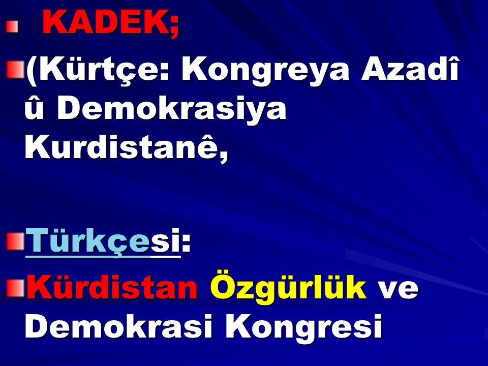 (Kürtçe: Kongreya Azadî û Demokrasiya Kurdistanê,
