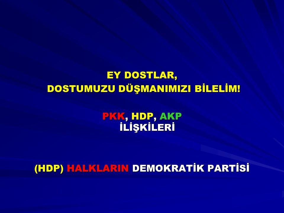 DOSTUMUZU DÜŞMANIMIZI BİLELİM! (HDP) HALKLARIN DEMOKRATİK PARTİSİ