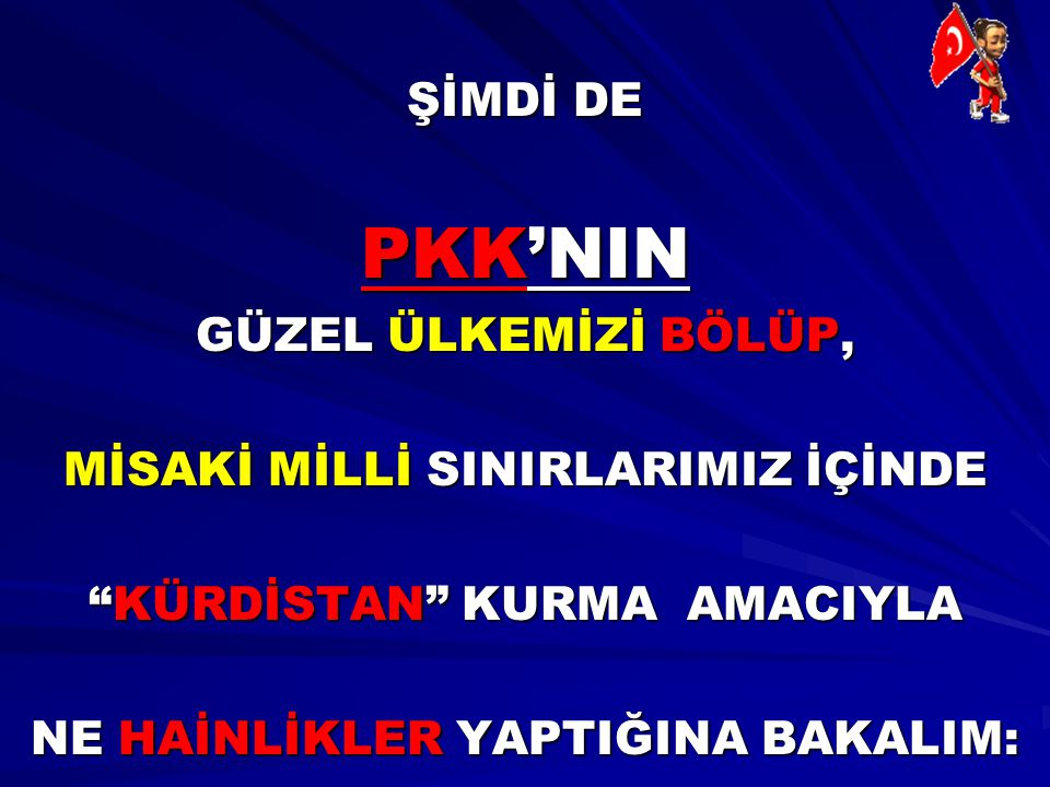PKK'NIN ŞİMDİ DE GÜZEL ÜLKEMİZİ BÖLÜP,