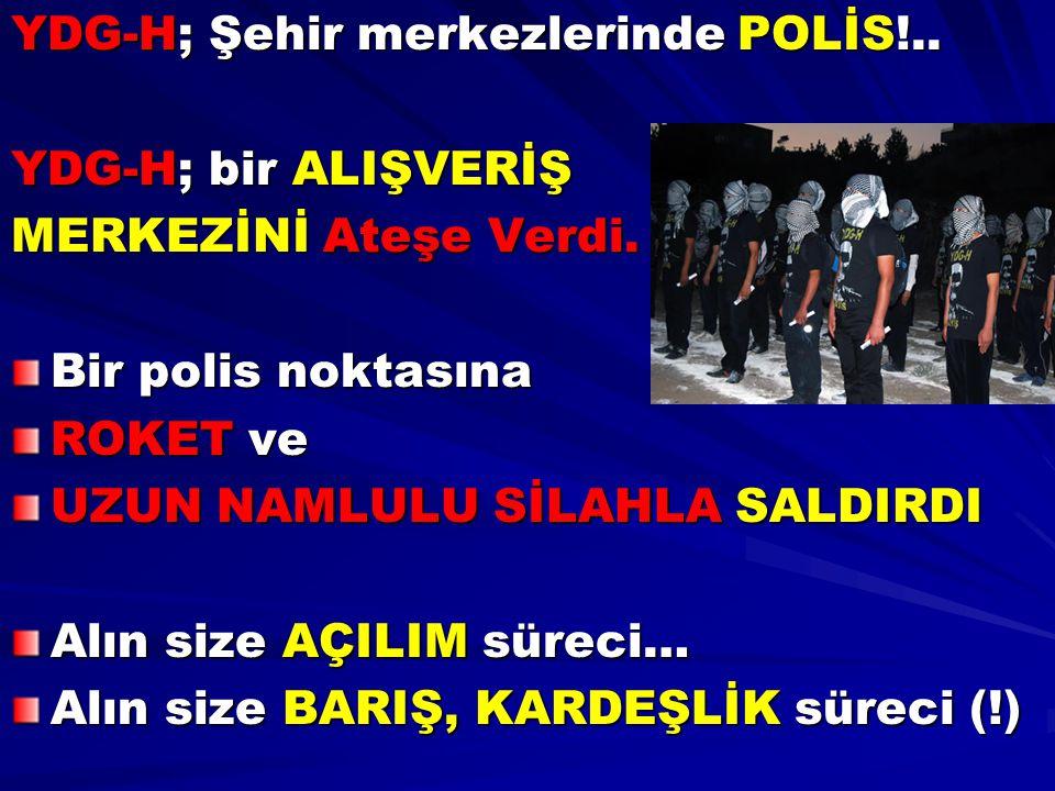 YDG-H; Şehir merkezlerinde POLİS!..