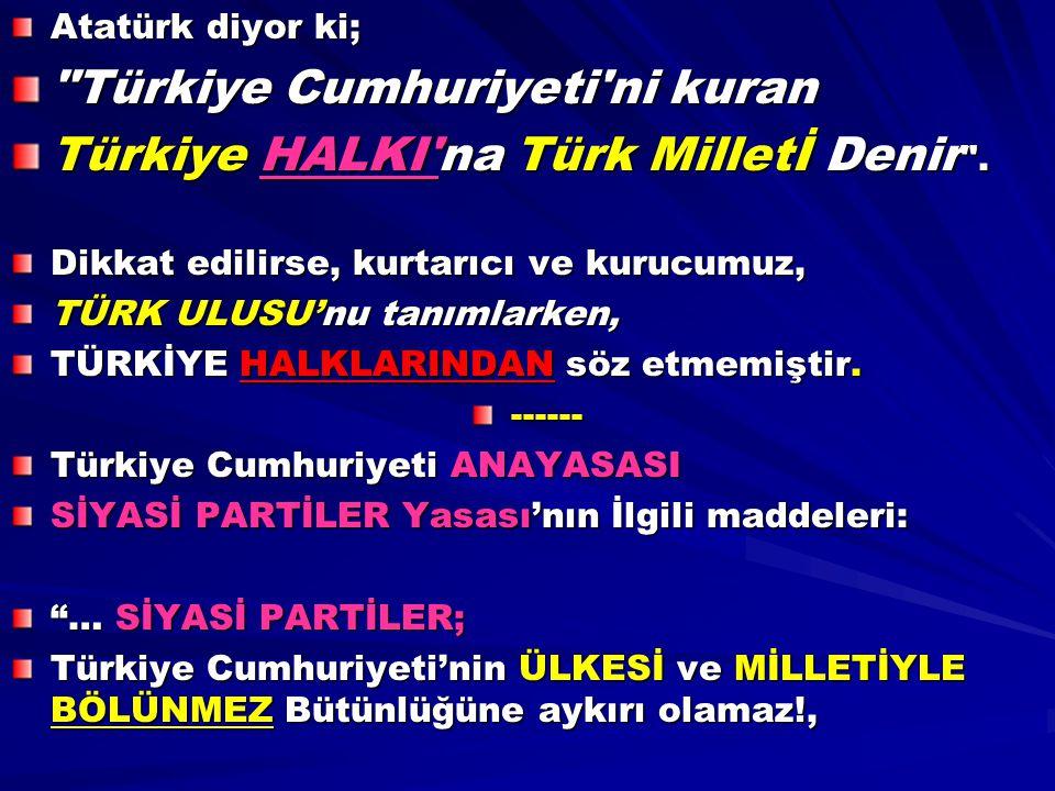 Türkiye Cumhuriyeti ni kuran Türkiye HALKI na Türk Milletİ Denir .