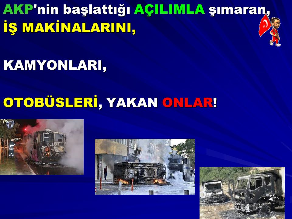 AKP nin başlattığı AÇILIMLA şımaran,