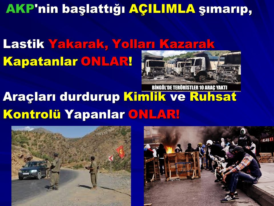 AKP nin başlattığı AÇILIMLA şımarıp,