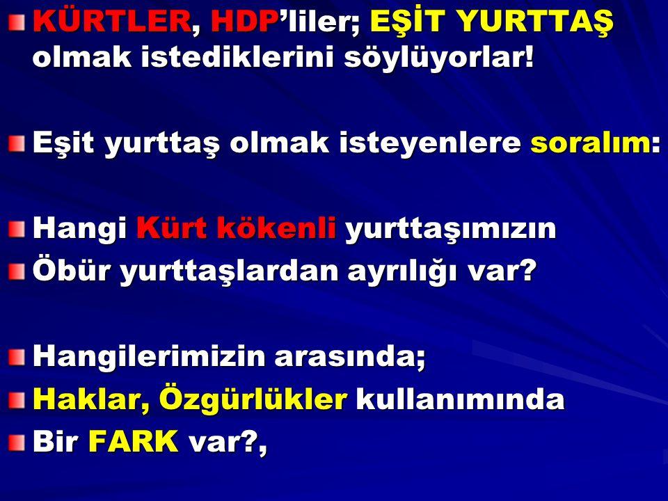 KÜRTLER, HDP'liler; EŞİT YURTTAŞ olmak istediklerini söylüyorlar!