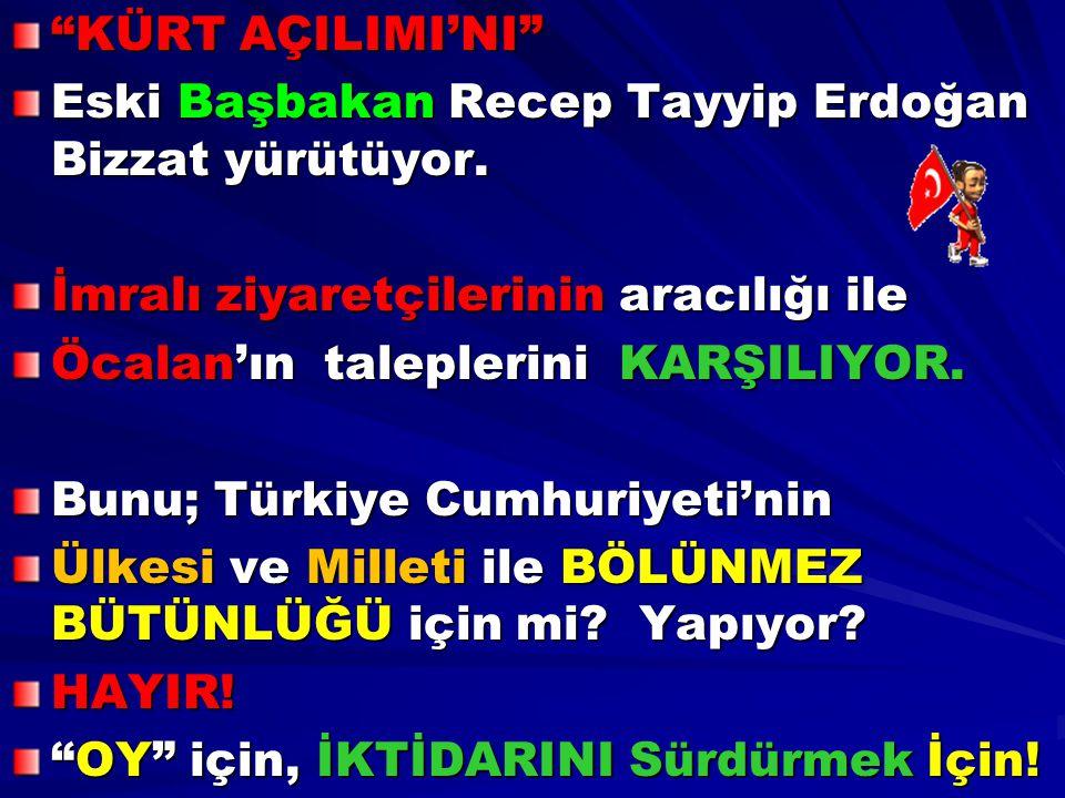 KÜRT AÇILIMI'NI Eski Başbakan Recep Tayyip Erdoğan Bizzat yürütüyor. İmralı ziyaretçilerinin aracılığı ile.