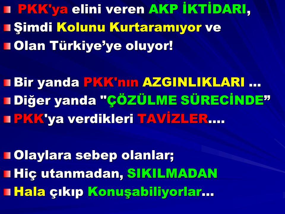 PKK ya elini veren AKP İKTİDARI,