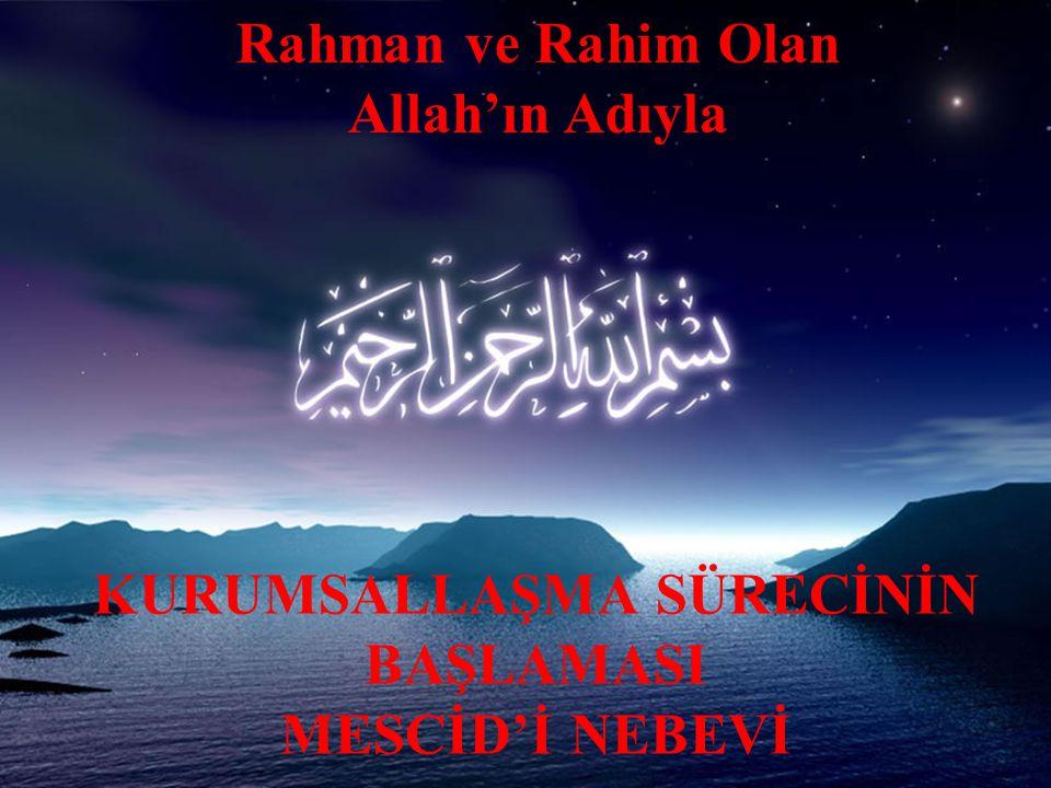 Rahman ve Rahim Olan Allah'ın Adıyla KURUMSALLAŞMA SÜRECİNİN BAŞLAMASI