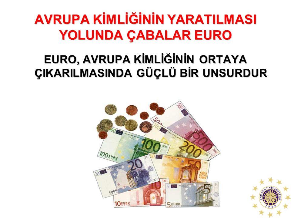 AVRUPA KİMLİĞİNİN YARATILMASI YOLUNDA ÇABALAR EURO