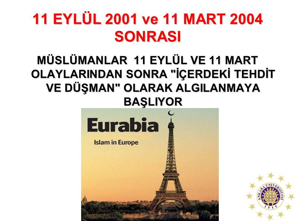 11 EYLÜL 2001 ve 11 MART 2004 SONRASI MÜSLÜMANLAR 11 EYLÜL VE 11 MART OLAYLARINDAN SONRA İÇERDEKİ TEHDİT VE DÜŞMAN OLARAK ALGILANMAYA BAŞLIYOR.