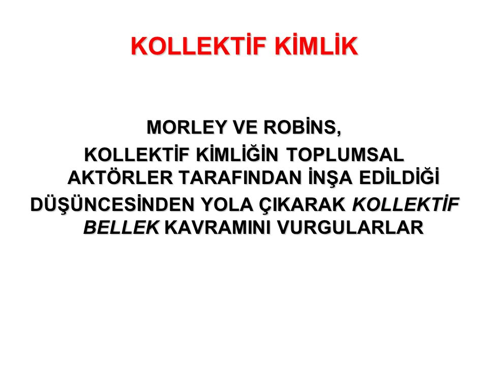 KOLLEKTİF KİMLİK MORLEY VE ROBİNS,