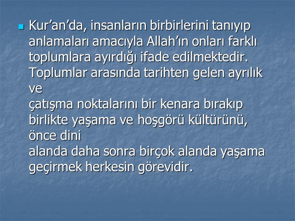 Kur'an'da, insanların birbirlerini tanıyıp anlamaları amacıyla Allah'ın onları farklı toplumlara ayırdığı ifade edilmektedir.