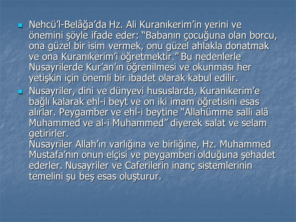 Nehcü'l-Belâğa'da Hz. Ali Kuranıkerim'in yerini ve önemini şöyle ifade eder: Babanın çocuğuna olan borcu, ona güzel bir isim vermek, onu güzel ahlakla donatmak ve ona Kuranıkerim'i öğretmektir. Bu nedenlerle Nusayrilerde Kur'an'ın öğrenilmesi ve okunması her yetişkin için önemli bir ibadet olarak kabul edilir.
