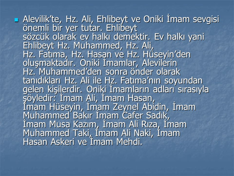 Alevilik'te, Hz. Ali, Ehlibeyt ve Oniki İmam sevgisi önemli bir yer tutar.