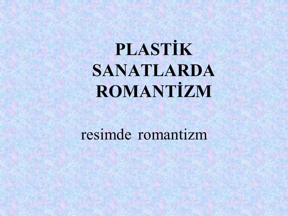 PLASTİK SANATLARDA ROMANTİZM