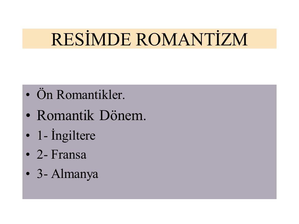 RESİMDE ROMANTİZM Romantik Dönem. Ön Romantikler. 1- İngiltere