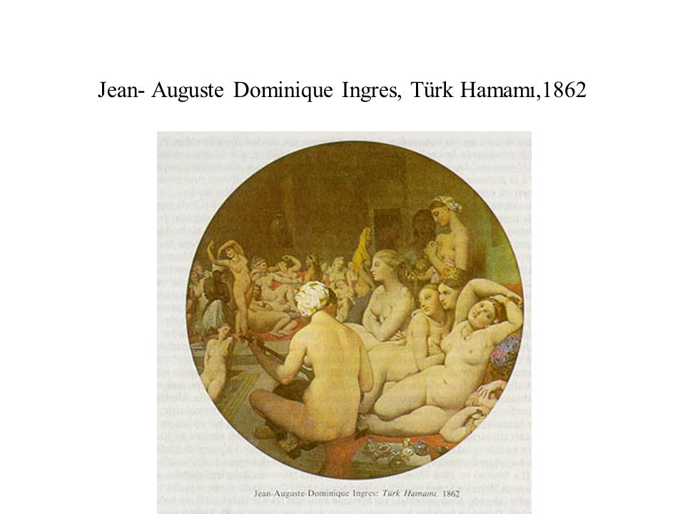 Jean- Auguste Dominique Ingres, Türk Hamamı,1862