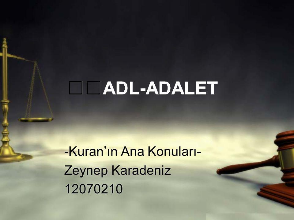ADL-ADALET -Kuran'ın Ana Konuları- Zeynep Karadeniz 12070210