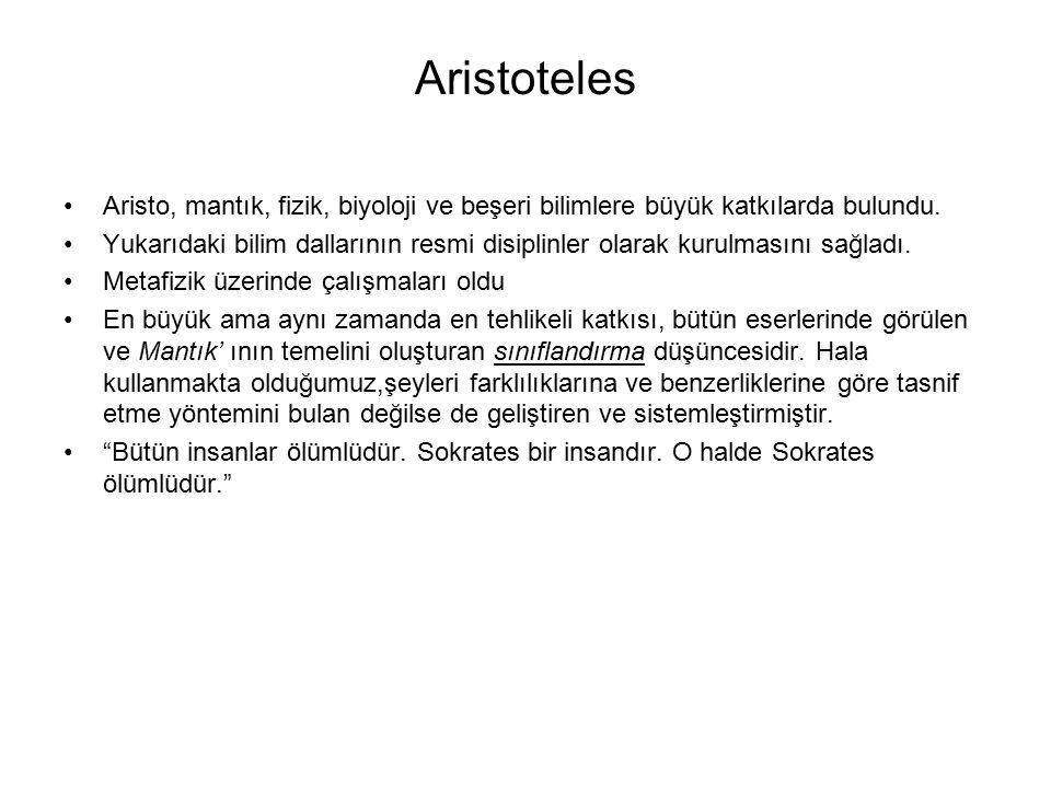Aristoteles Aristo, mantık, fizik, biyoloji ve beşeri bilimlere büyük katkılarda bulundu.