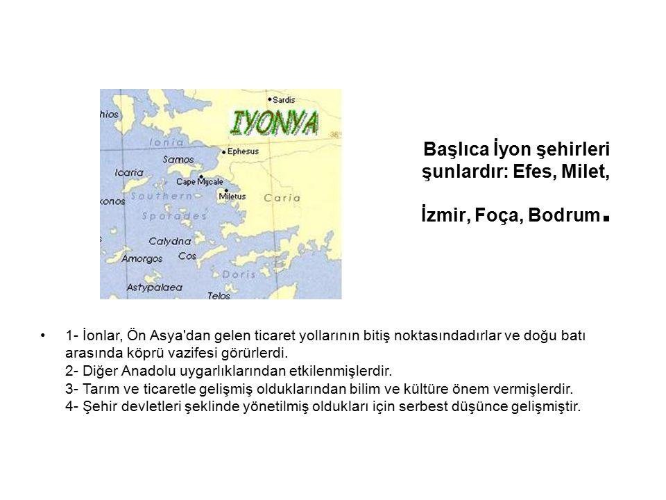 Başlıca İyon şehirleri şunlardır: Efes, Milet, İzmir, Foça, Bodrum.
