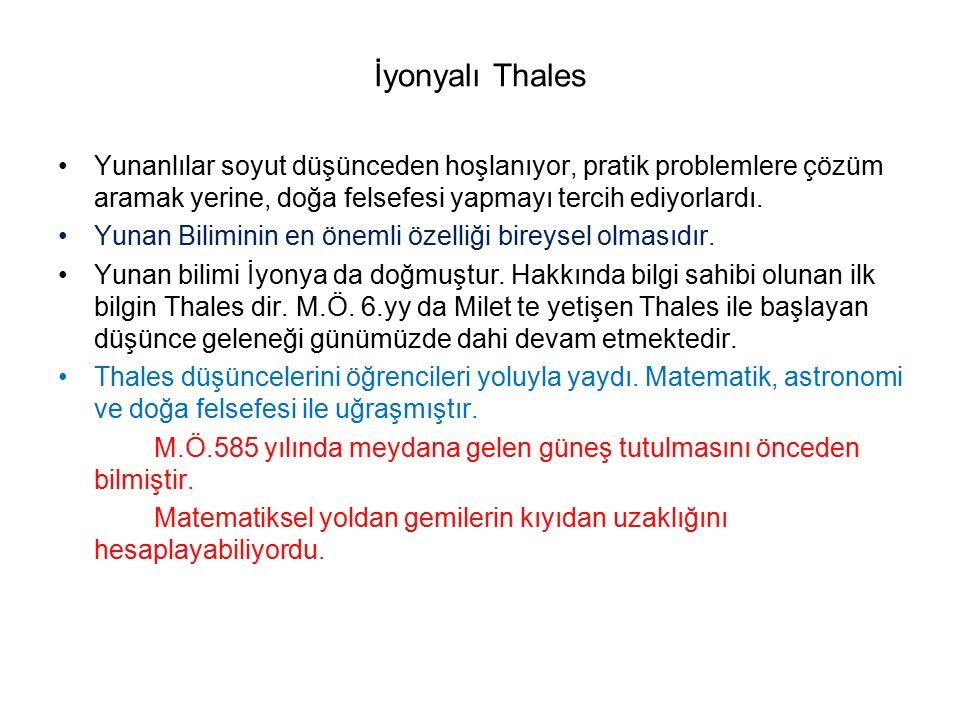İyonyalı Thales Yunanlılar soyut düşünceden hoşlanıyor, pratik problemlere çözüm aramak yerine, doğa felsefesi yapmayı tercih ediyorlardı.