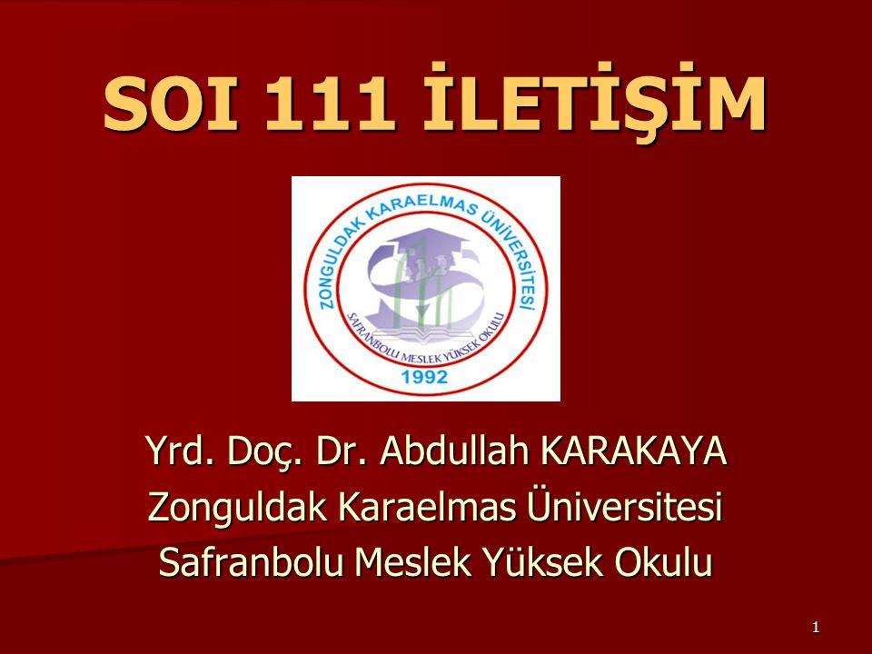 SOI 111 İLETİŞİM Yrd. Doç. Dr. Abdullah KARAKAYA