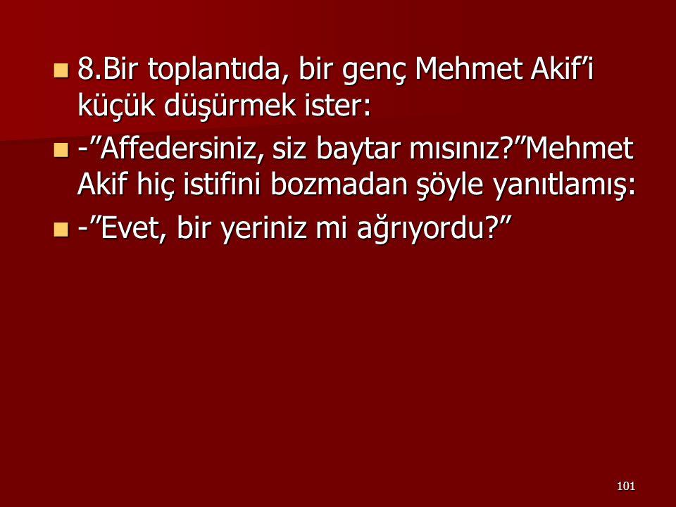 8.Bir toplantıda, bir genç Mehmet Akif'i küçük düşürmek ister: