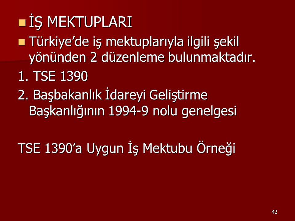İŞ MEKTUPLARI Türkiye'de iş mektuplarıyla ilgili şekil yönünden 2 düzenleme bulunmaktadır. 1. TSE 1390.